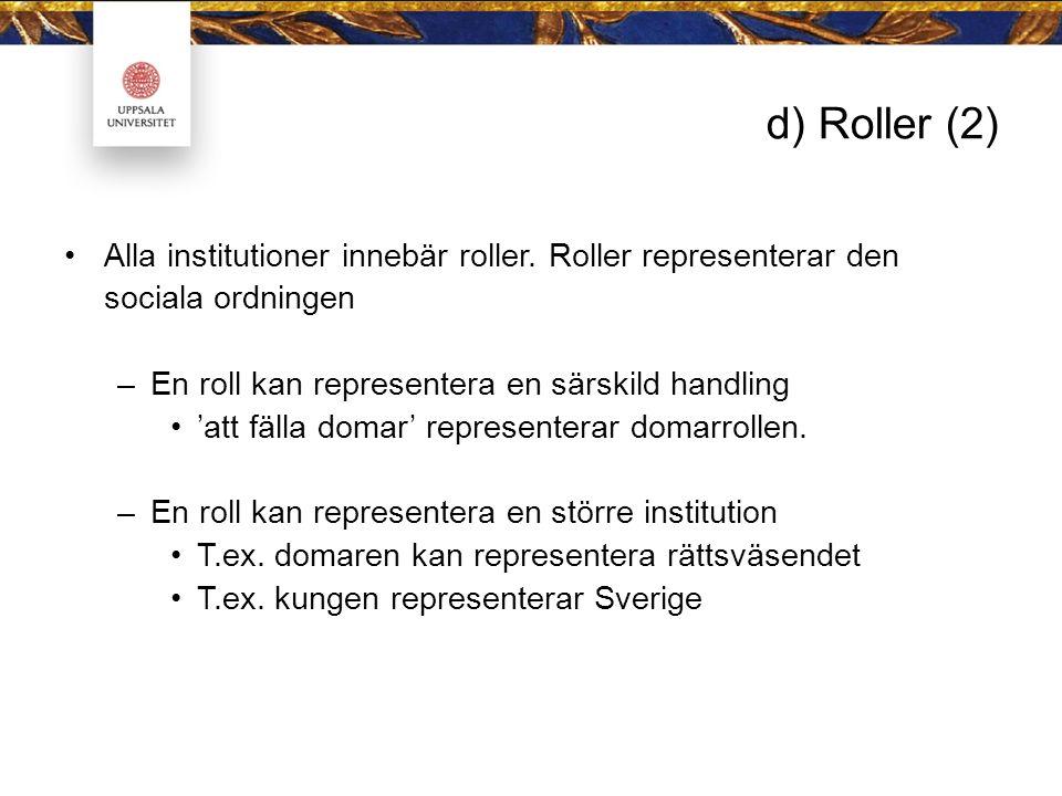 d) Roller (2) Alla institutioner innebär roller. Roller representerar den sociala ordningen. En roll kan representera en särskild handling.