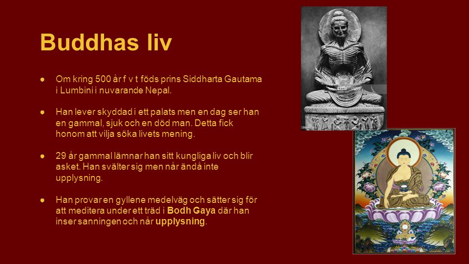 Buddhas liv Om kring 500 år f v t föds prins Siddharta Gautama i Lumbini i nuvarande Nepal.