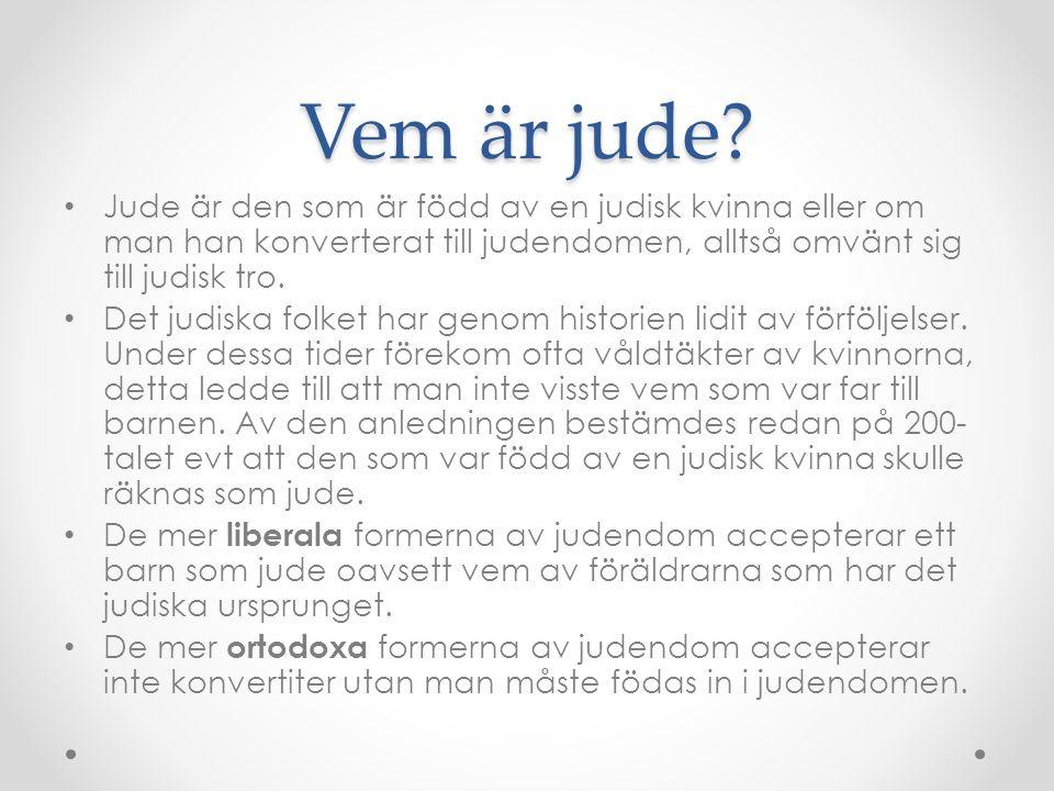 Vem är jude Jude är den som är född av en judisk kvinna eller om man han konverterat till judendomen, alltså omvänt sig till judisk tro.