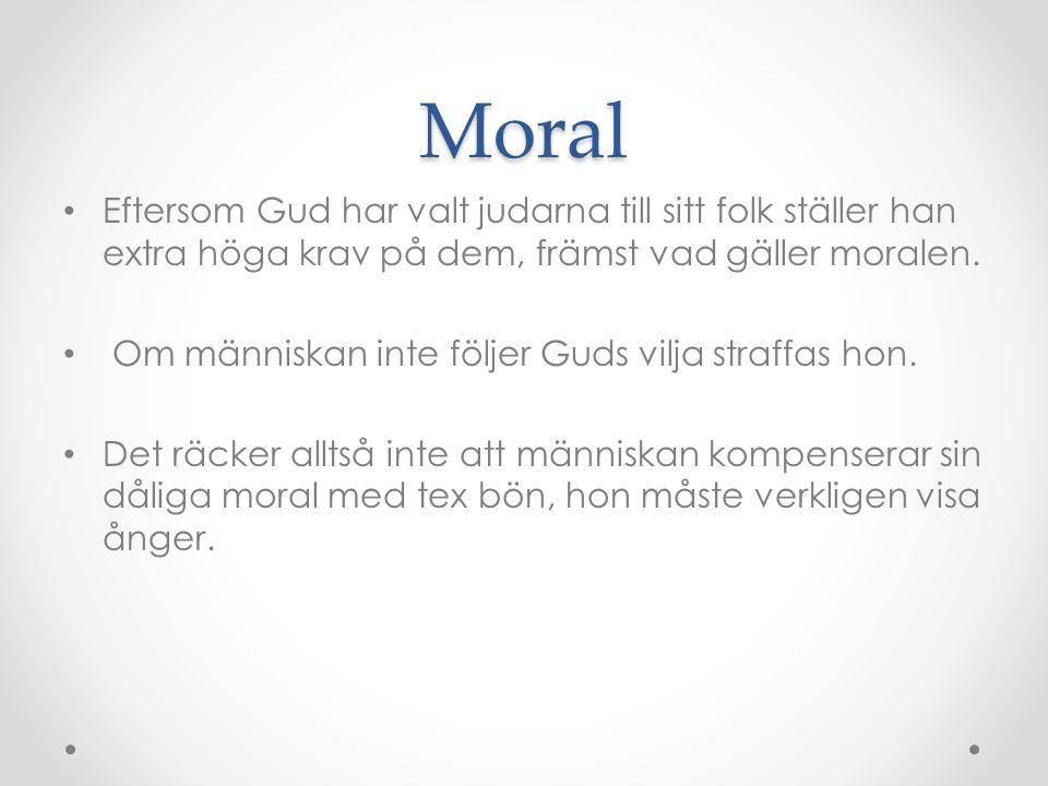 Moral Eftersom Gud har valt judarna till sitt folk ställer han extra höga krav på dem, främst vad gäller moralen.