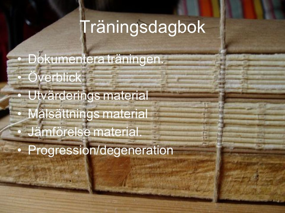 Träningsdagbok Dokumentera träningen. Överblick Utvärderings material