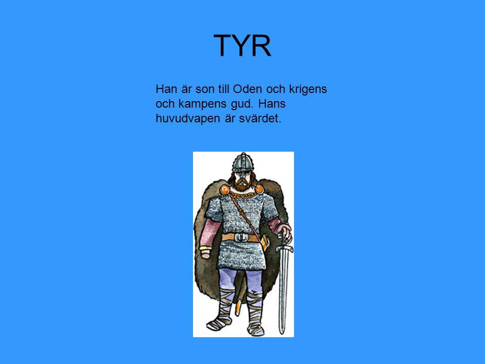 TYR Han är son till Oden och krigens och kampens gud. Hans huvudvapen är svärdet.
