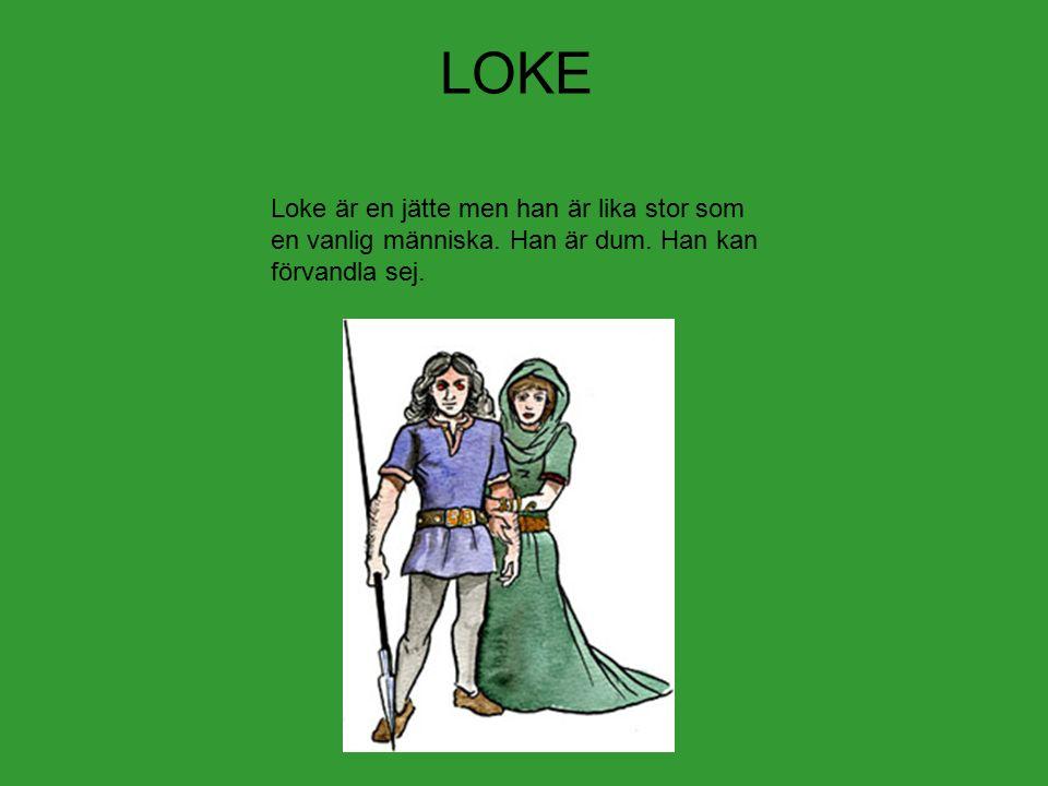 LOKE Loke är en jätte men han är lika stor som en vanlig människa.