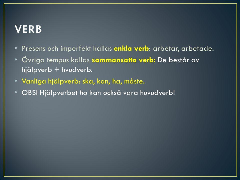 VERB Presens och imperfekt kallas enkla verb: arbetar, arbetade.