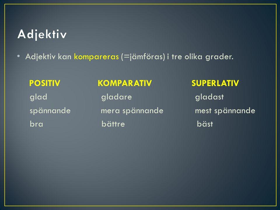 Adjektiv Adjektiv kan kompareras (=jämföras) i tre olika grader.
