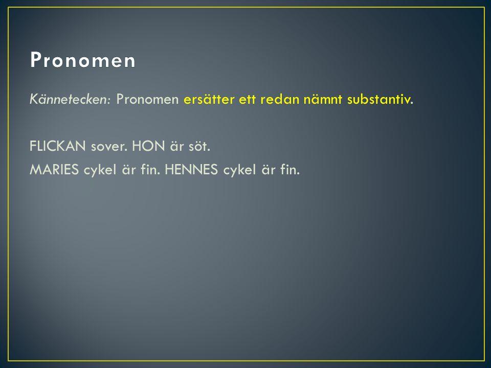 Pronomen Kännetecken: Pronomen ersätter ett redan nämnt substantiv.