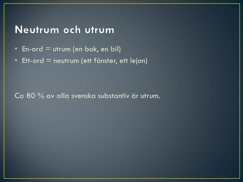 Neutrum och utrum En-ord = utrum (en bok, en bil)