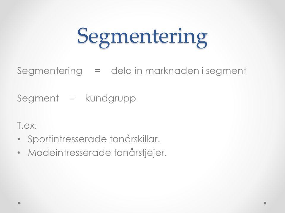Segmentering Segmentering = dela in marknaden i segment