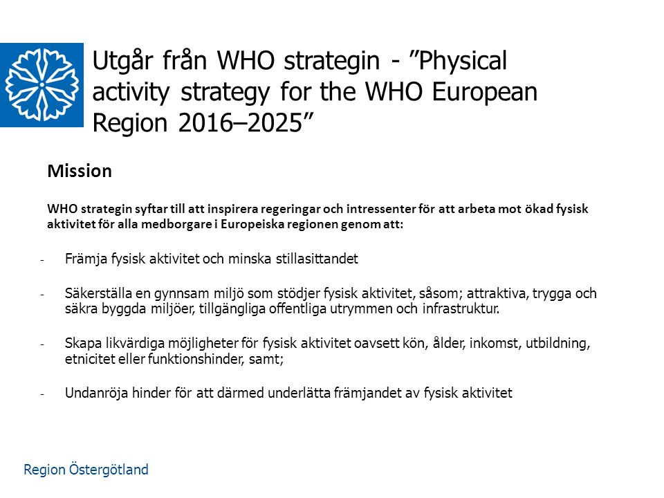 Utgår från WHO strategin - Physical activity strategy for the WHO European Region 2016–2025