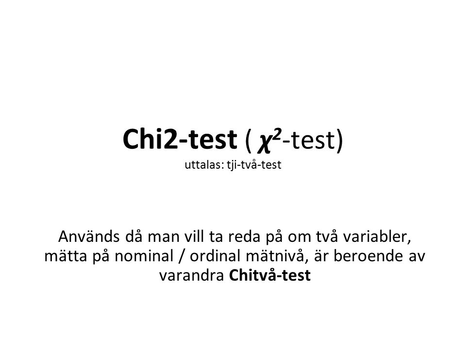 Chi2-test ( χ2-test) uttalas: tji-två-test