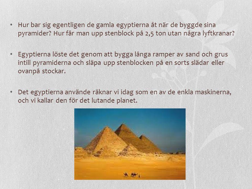 Hur bar sig egentligen de gamla egyptierna åt när de byggde sina pyramider Hur får man upp stenblock på 2,5 ton utan några lyftkranar
