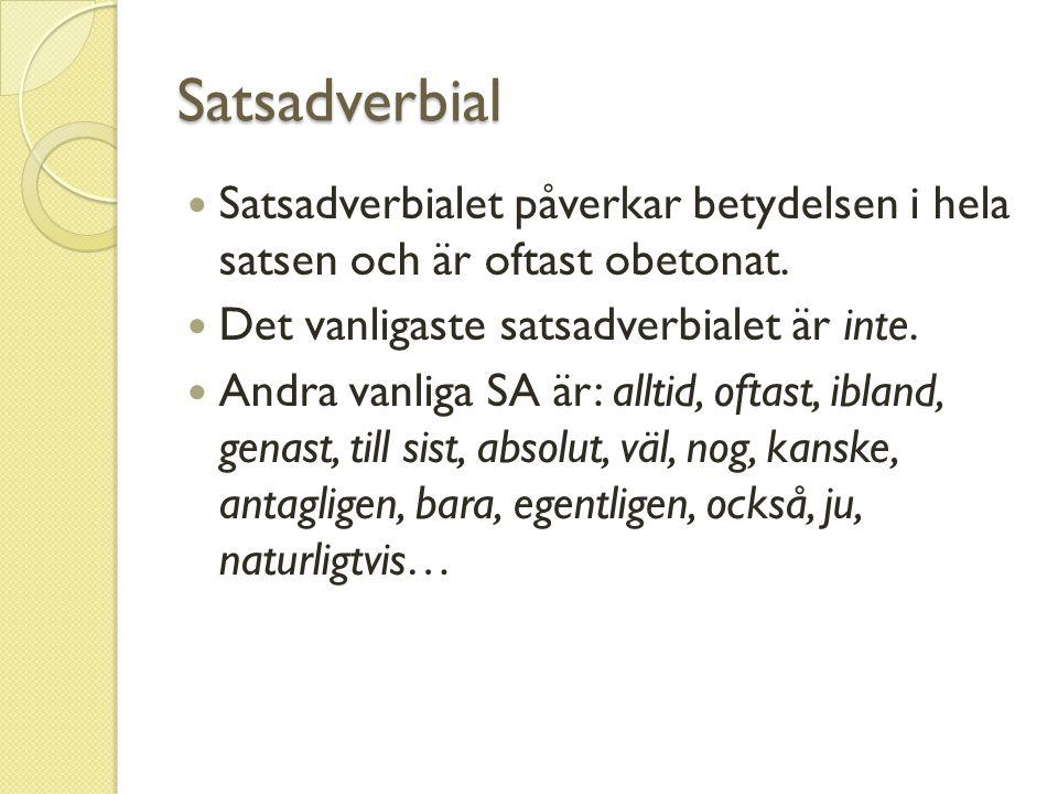 Satsadverbial Satsadverbialet påverkar betydelsen i hela satsen och är oftast obetonat. Det vanligaste satsadverbialet är inte.