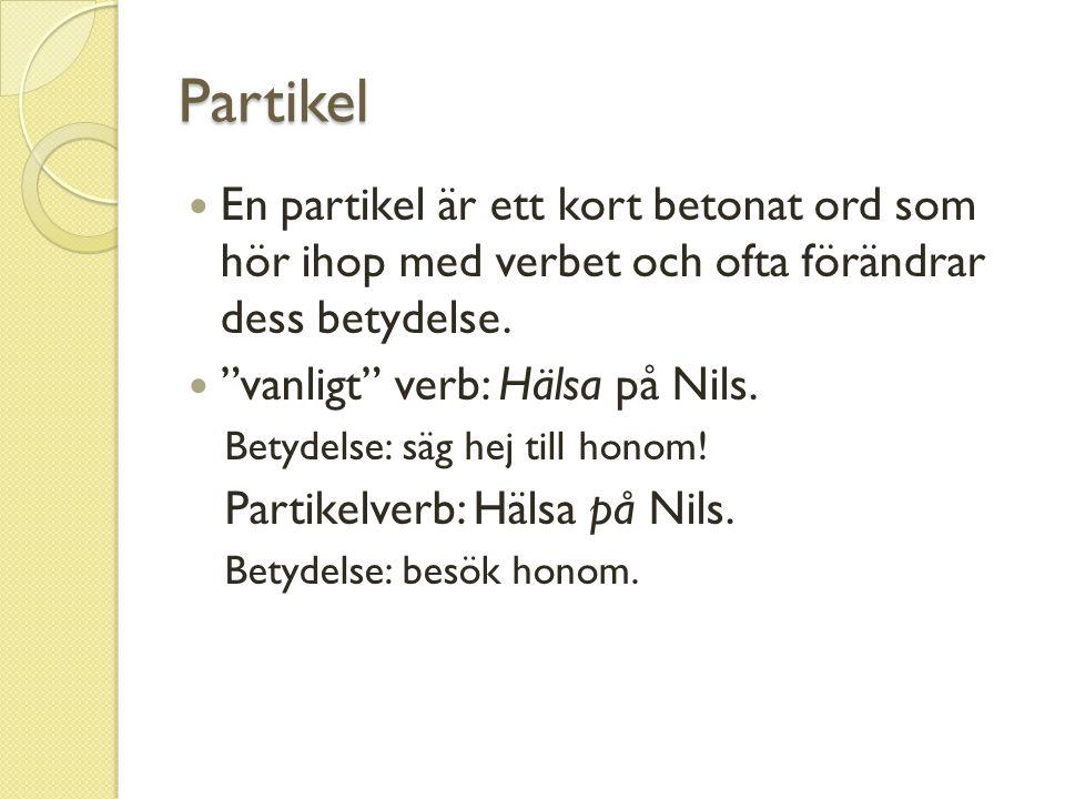 Partikel En partikel är ett kort betonat ord som hör ihop med verbet och ofta förändrar dess betydelse.