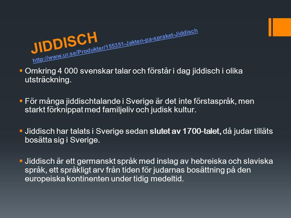 JIDDISCH http://www.ur.se/Produkter/155351-Jakten-pa-spraket-Jiddisch