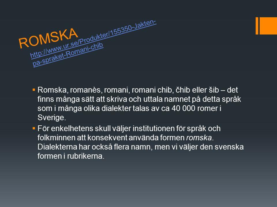 ROMSKA http://www.ur.se/Produkter/155350-Jakten-pa-spraket-Romani-chib.