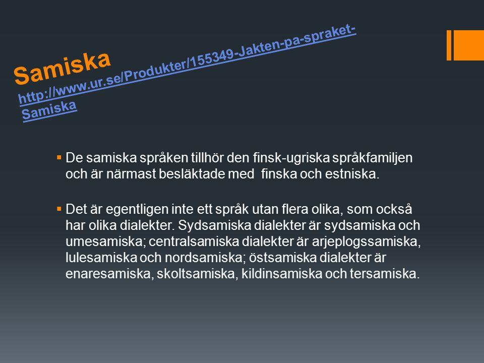 Samiska http://www.ur.se/Produkter/155349-Jakten-pa-spraket-Samiska