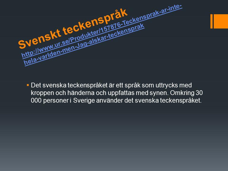 Svenskt teckenspråk http://www. ur