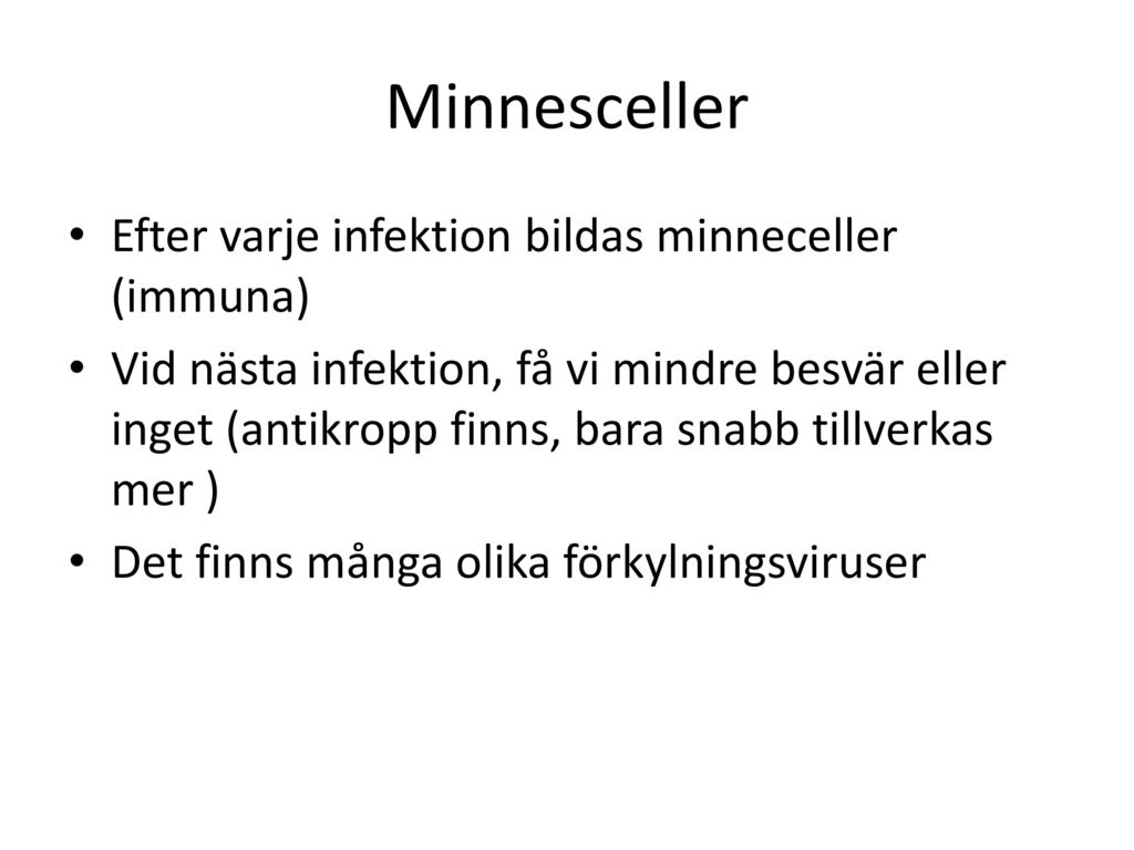 Minnesceller Efter varje infektion bildas minneceller (immuna)