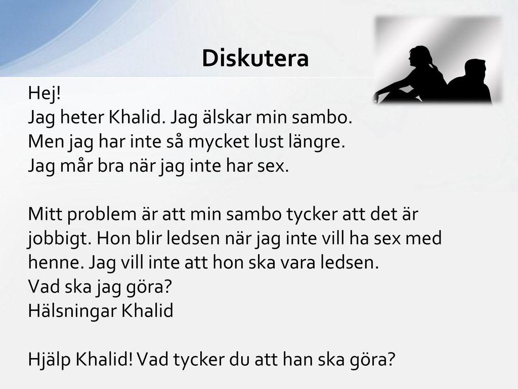 Diskutera Hej! Jag heter Khalid. Jag älskar min sambo.