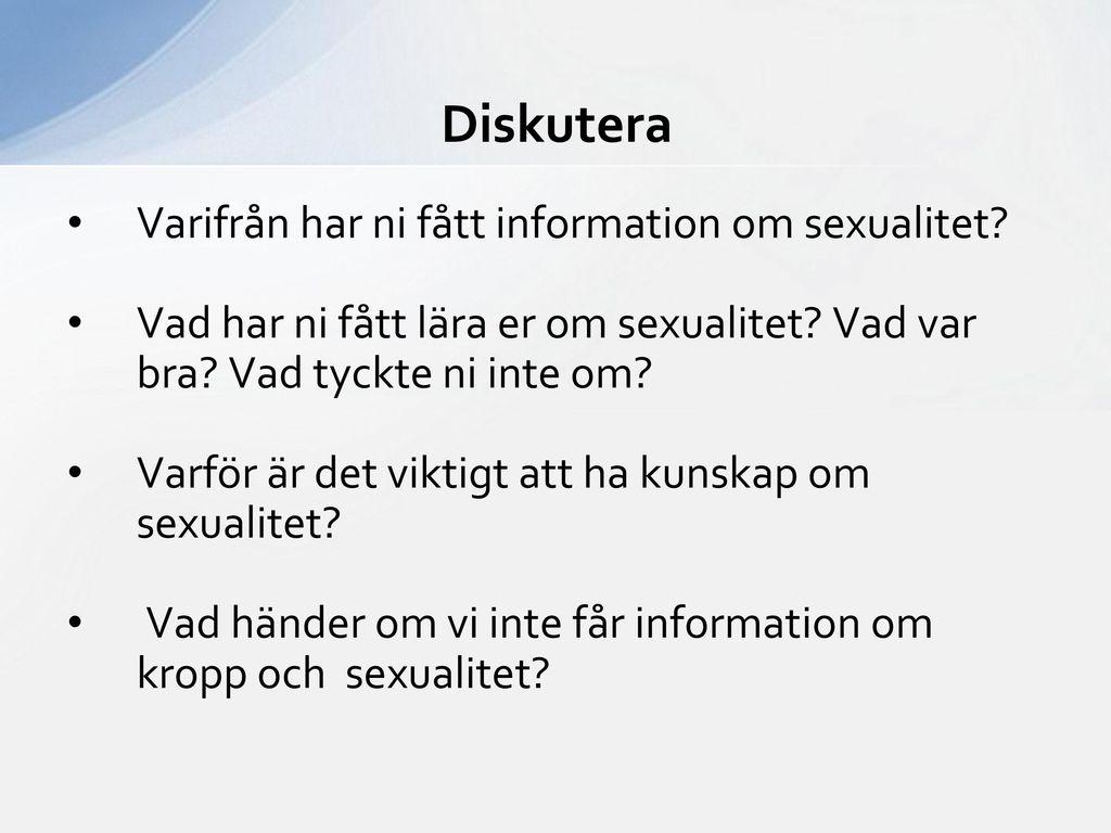 Diskutera Varifrån har ni fått information om sexualitet