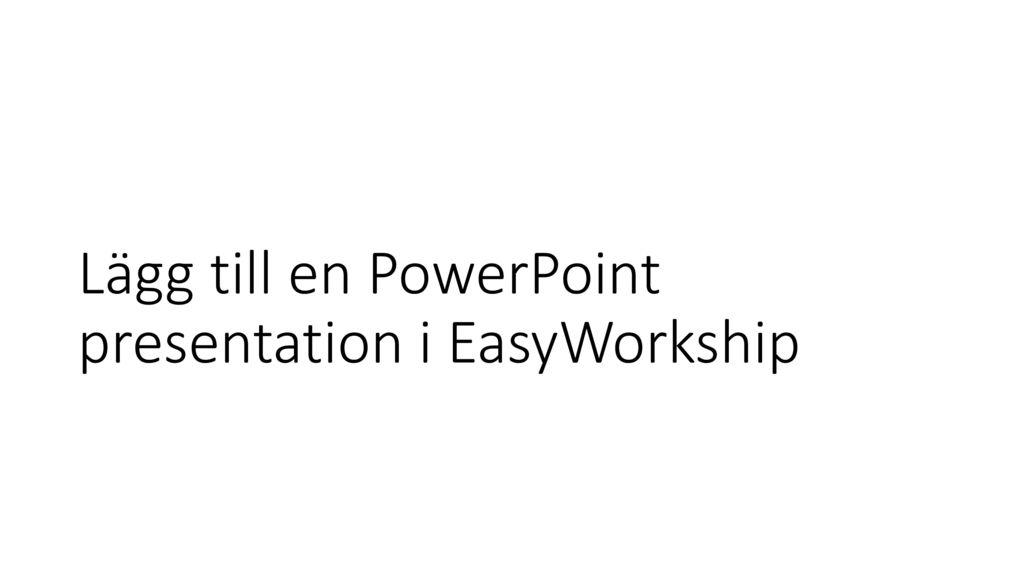 Lägg till en PowerPoint presentation i EasyWorkship