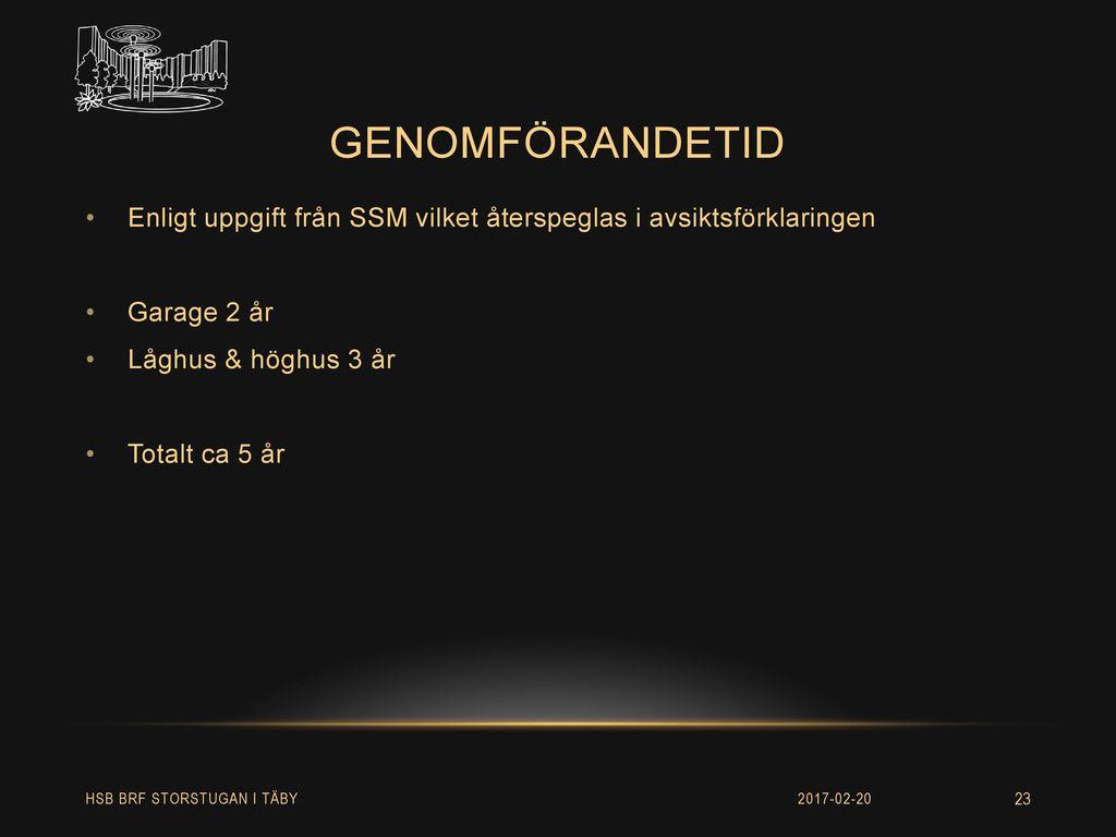 genomförandetid Enligt uppgift från SSM vilket återspeglas i avsiktsförklaringen. Garage 2 år. Låghus & höghus 3 år.
