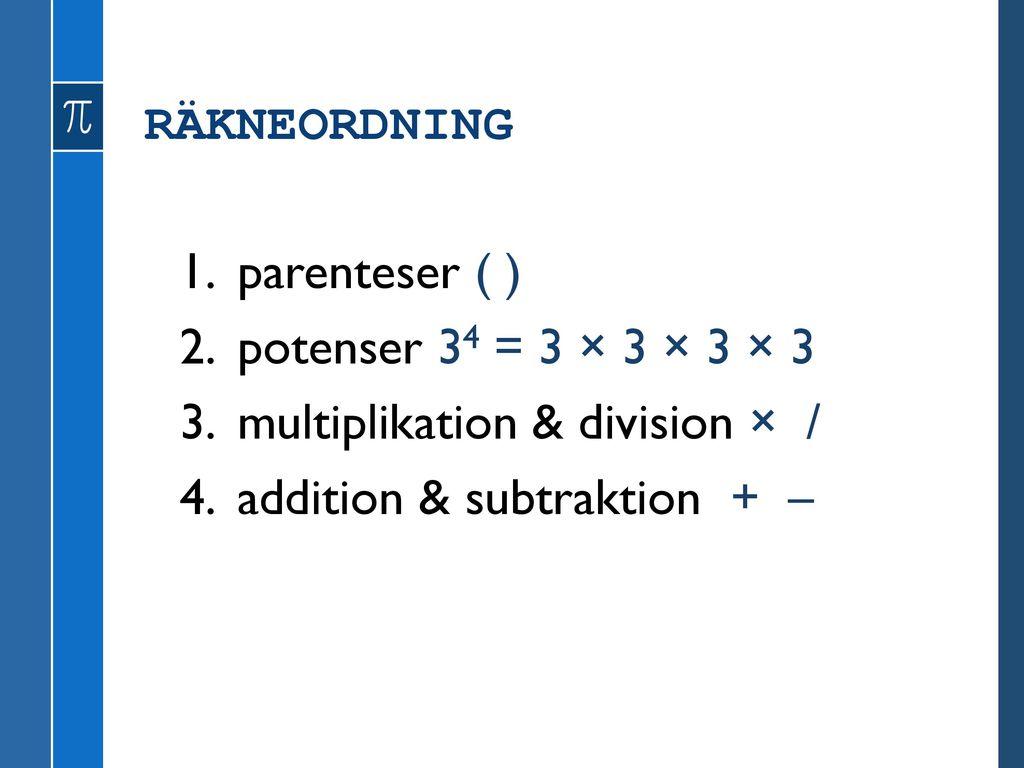 RÄKNEORDNING parenteser ( ) potenser 34 = 3 × 3 × 3 × 3.