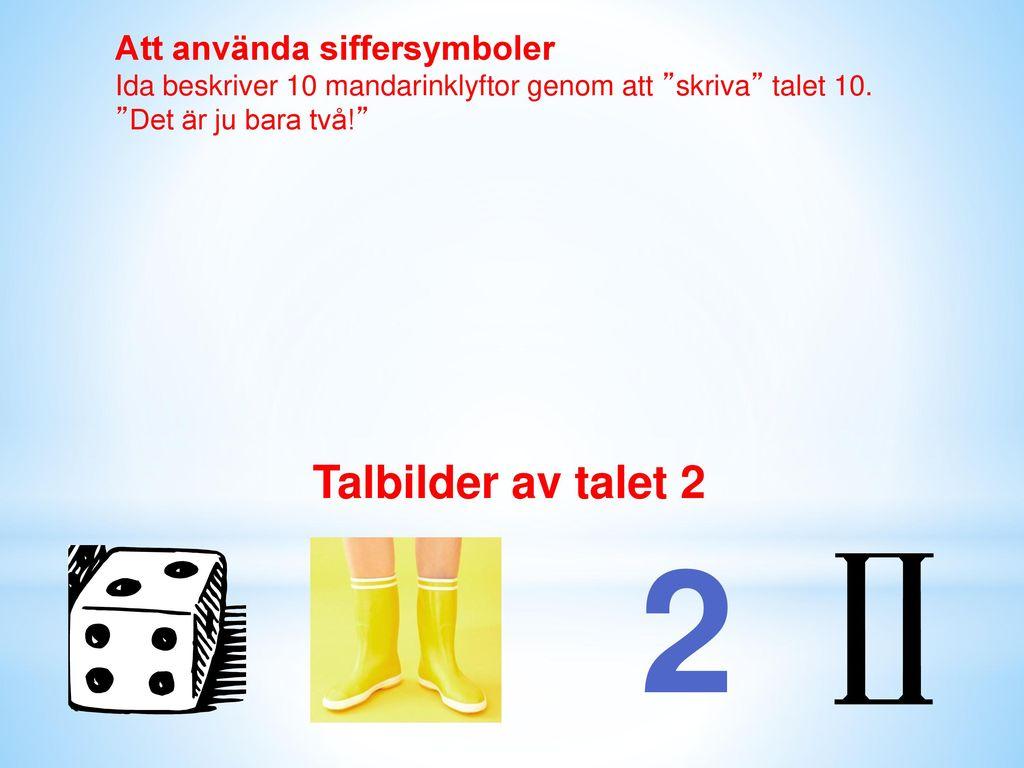 2 Talbilder av talet 2 Att använda siffersymboler