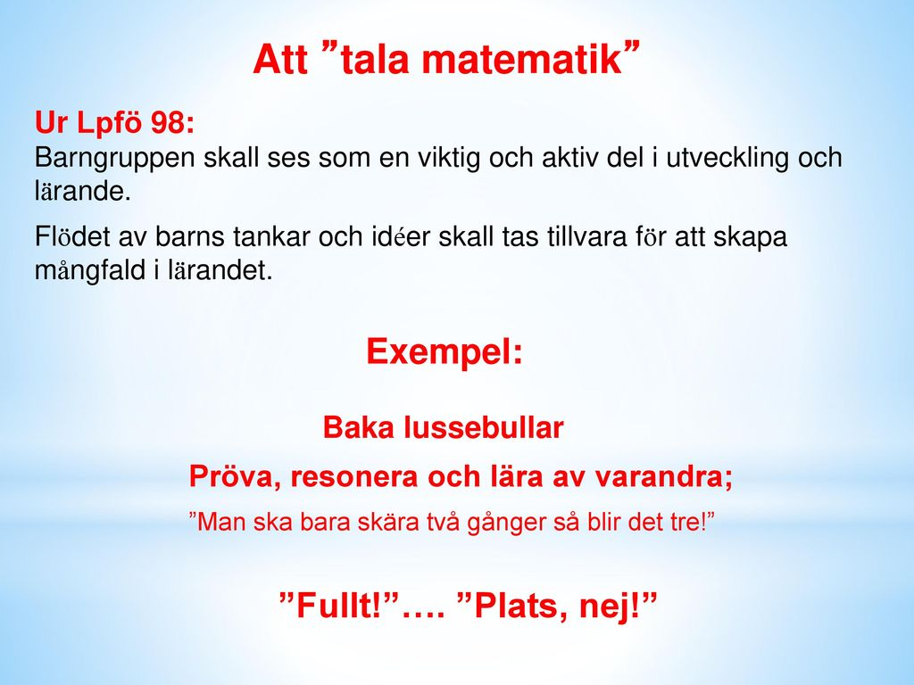 Att tala matematik Exempel: Fullt! …. Plats, nej! Ur Lpfö 98: