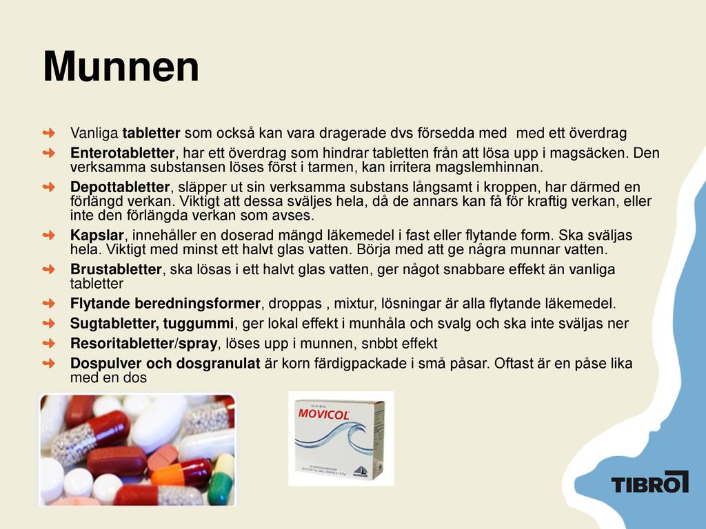 Munnen Vanliga tabletter som också kan vara dragerade dvs försedda med med ett överdrag.