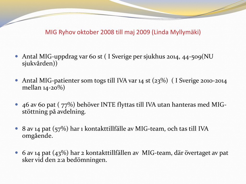 MIG Ryhov oktober 2008 till maj 2009 (Linda Myllymäki)
