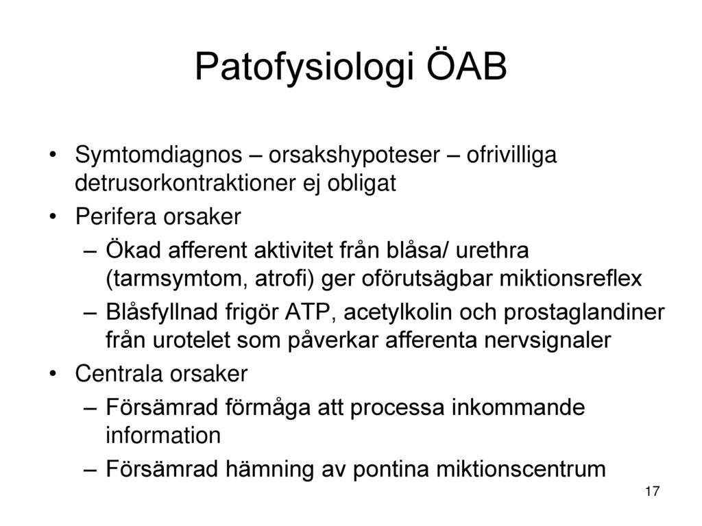 Patofysiologi ÖAB Symtomdiagnos – orsakshypoteser – ofrivilliga detrusorkontraktioner ej obligat. Perifera orsaker.