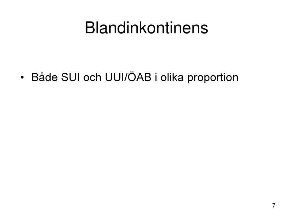 Blandinkontinens Både SUI och UUI/ÖAB i olika proportion