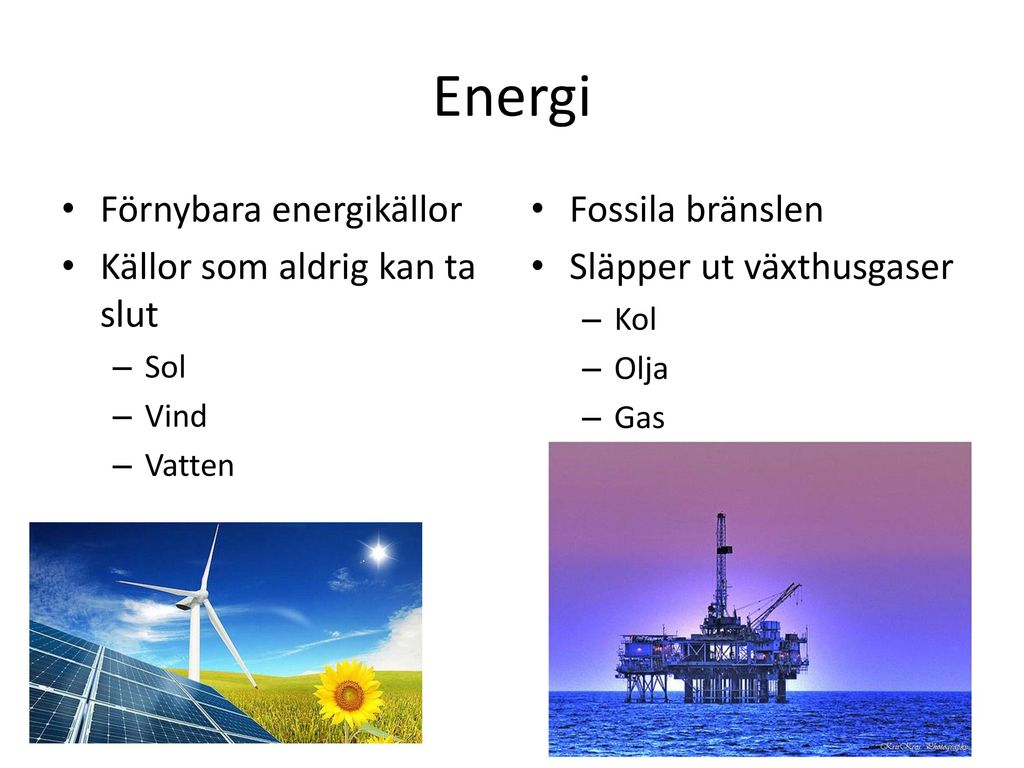 Energi Förnybara energikällor Källor som aldrig kan ta slut