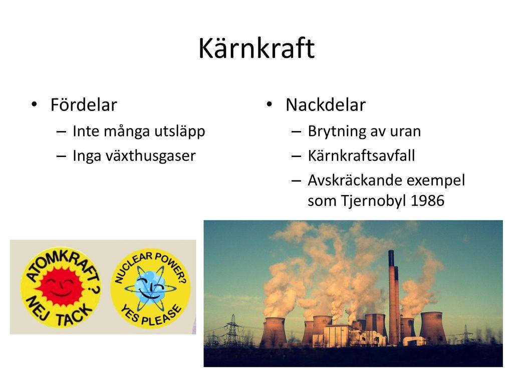 Kärnkraft Fördelar Nackdelar Inte många utsläpp Inga växthusgaser