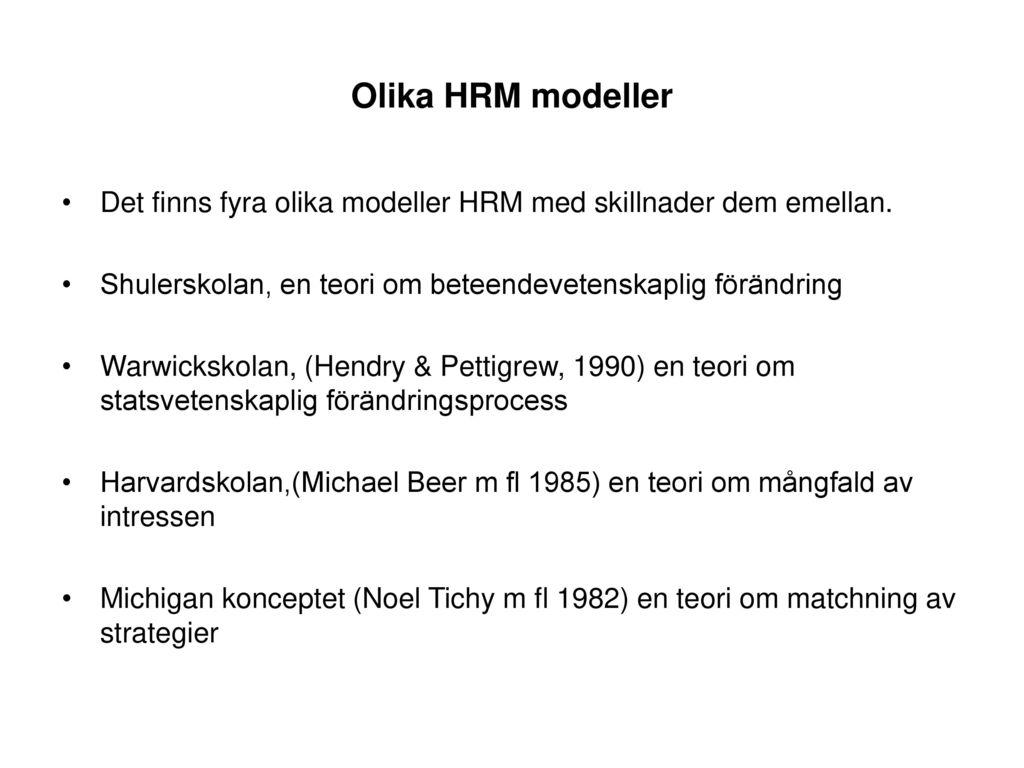 Olika HRM modeller Det finns fyra olika modeller HRM med skillnader dem emellan. Shulerskolan, en teori om beteendevetenskaplig förändring.