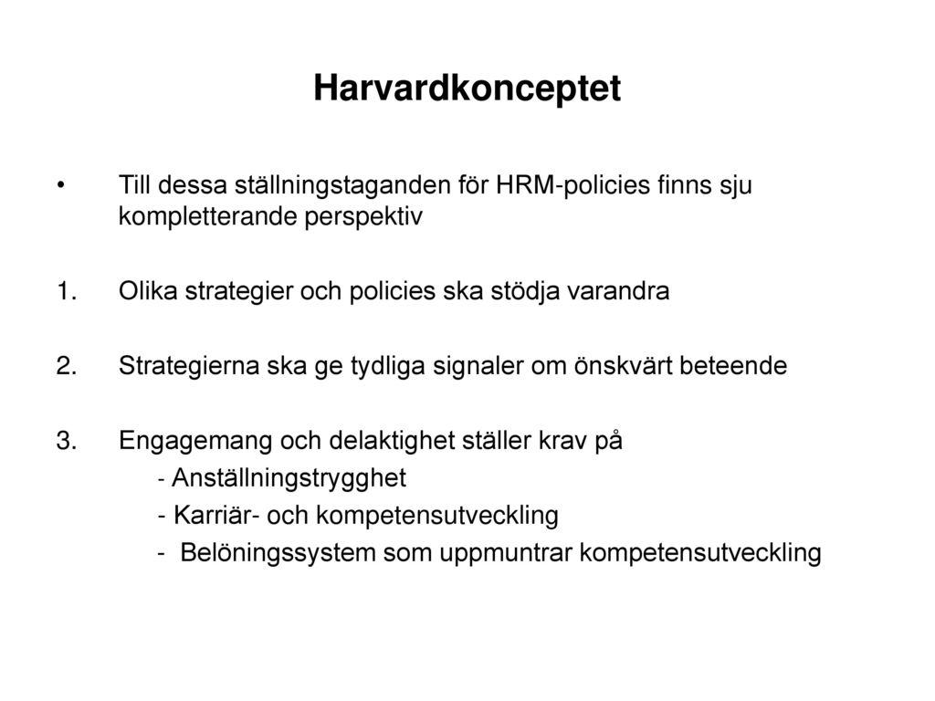 Harvardkonceptet Till dessa ställningstaganden för HRM-policies finns sju kompletterande perspektiv.