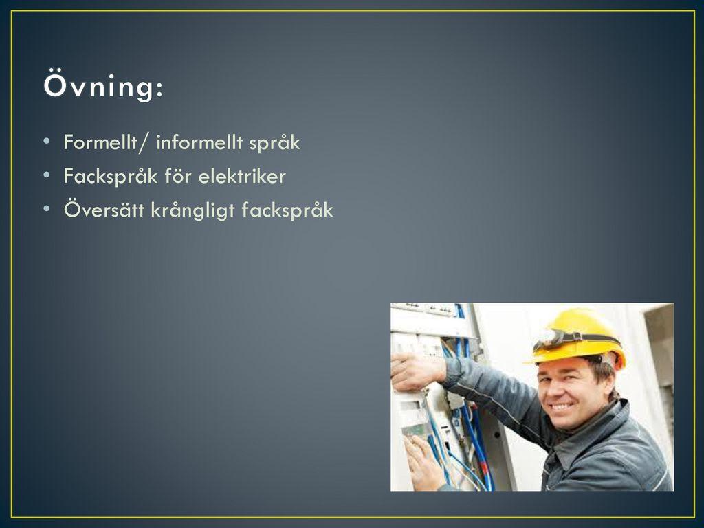 Övning: Formellt/ informellt språk Fackspråk för elektriker