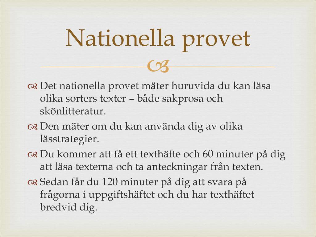 Nationella provet Det nationella provet mäter huruvida du kan läsa olika sorters texter – både sakprosa och skönlitteratur.