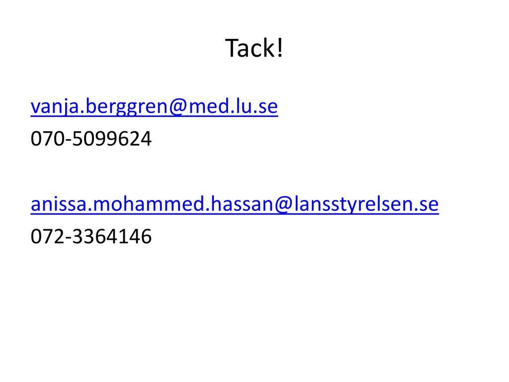 Tack! vanja.berggren@med.lu.se 070-5099624 anissa.mohammed.hassan@lansstyrelsen.se 072-3364146
