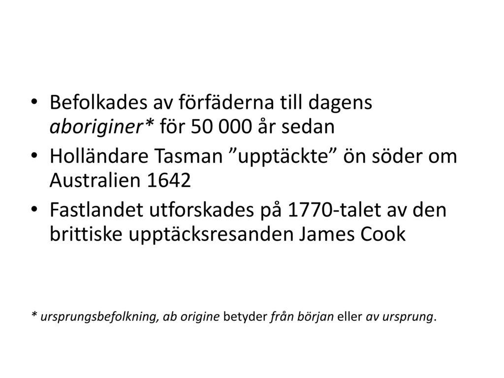 Befolkades av förfäderna till dagens aboriginer* för 50 000 år sedan