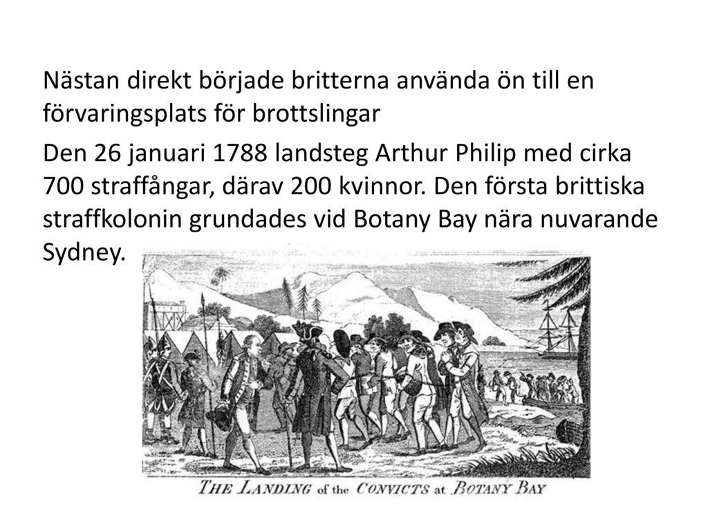 Nästan direkt började britterna använda ön till en förvaringsplats för brottslingar Den 26 januari 1788 landsteg Arthur Philip med cirka 700 straffångar, därav 200 kvinnor.