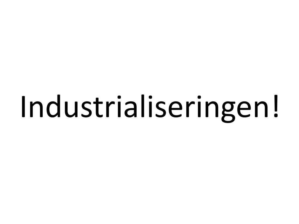 Industrialiseringen!