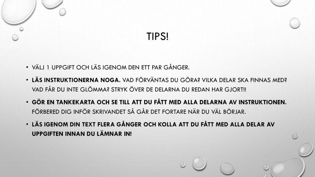 Tips! Välj 1 uppgift och läs igenom den ett par gånger.
