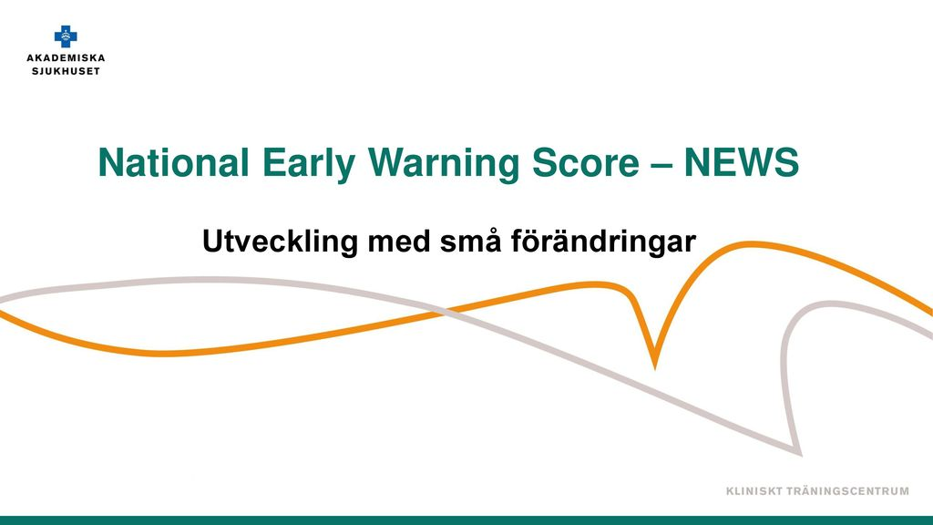 National Early Warning Score – NEWS Utveckling med små förändringar