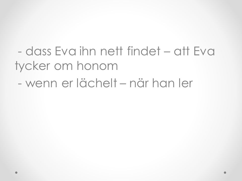 - dass Eva ihn nett findet – att Eva tycker om honom - wenn er lächelt – när han ler