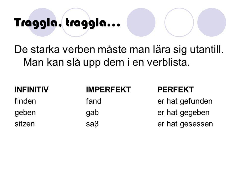Traggla, traggla… De starka verben måste man lära sig utantill. Man kan slå upp dem i en verblista.