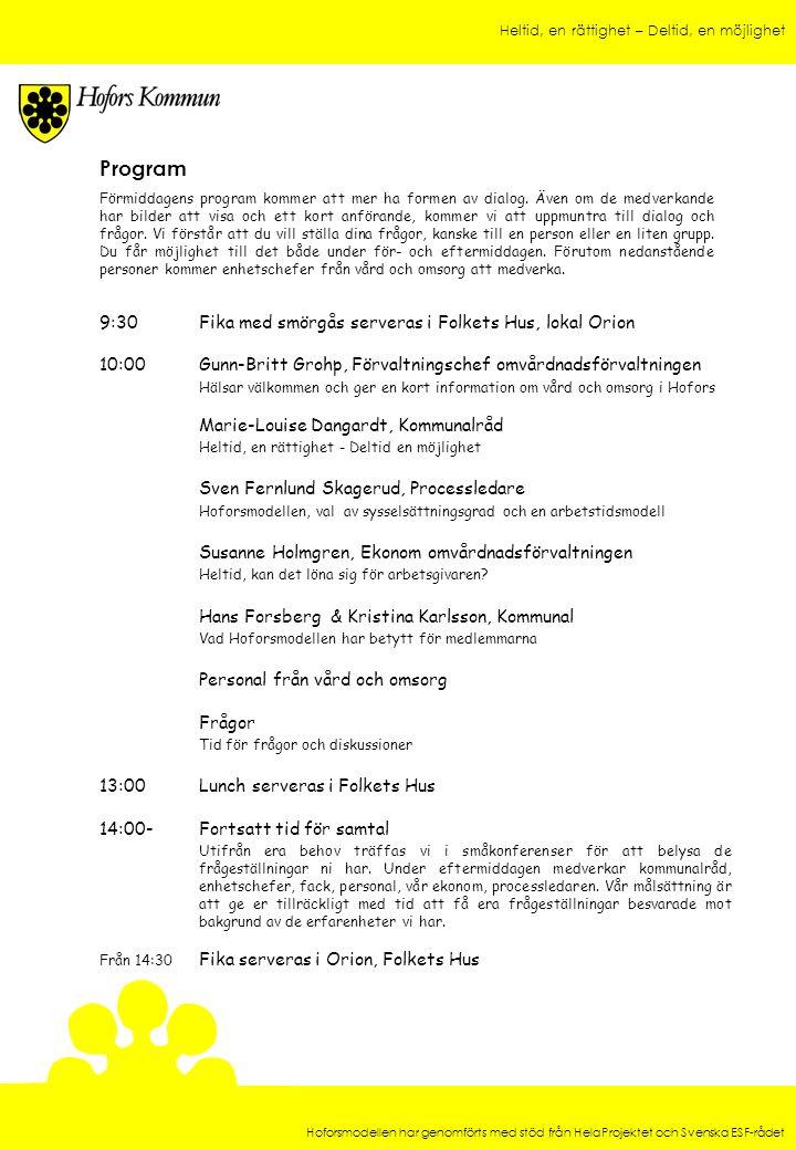 Program 9:30 Fika med smörgås serveras i Folkets Hus, lokal Orion