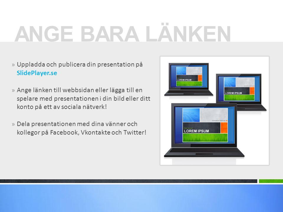 ANGE BARA LÄNKEN Uppladda och publicera din presentation på SlidePlayer.se.