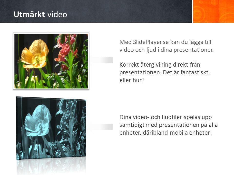 Utmärkt video Med SlidePlayer.se kan du lägga till video och ljud i dina presentationer.